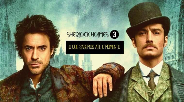 SHERLOCK HOLMES 3 | O que sabemos sobre a sequência
