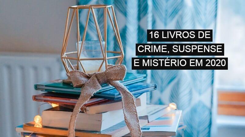 RETROSPECTIVA | 16 livros de crime, suspense e mistério em 2020